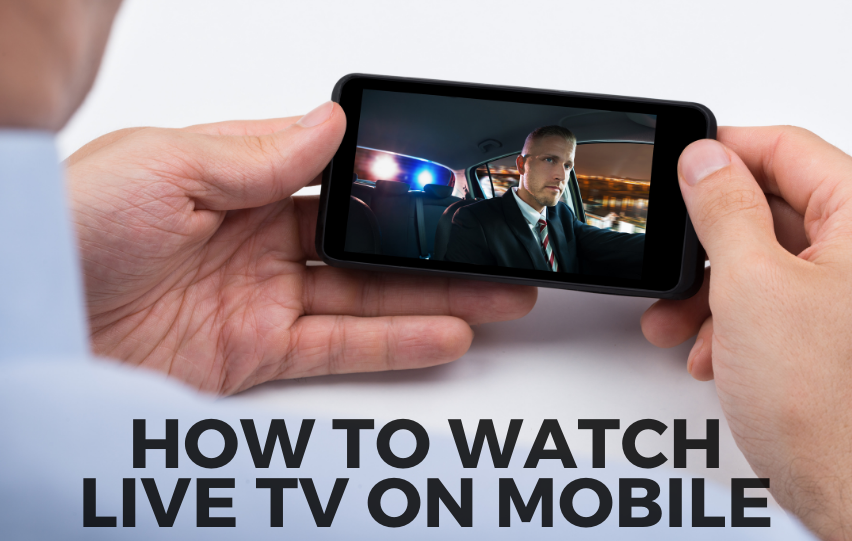 Discover How to Watch Live TV on Mobile